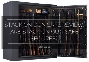 Stack on Gun Safe Review: Are Stack on Gun Safes secure?