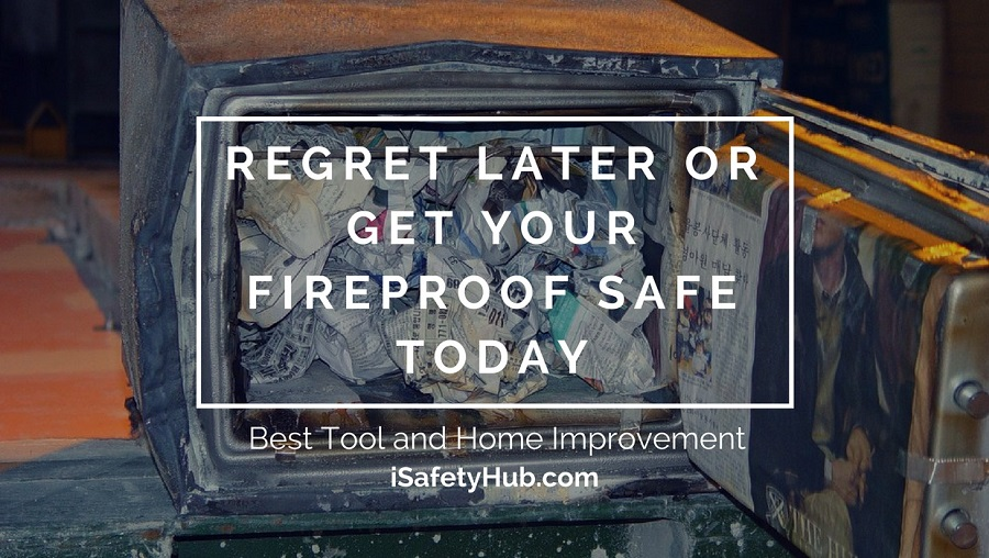 regret-later-or-get-your-fireproof-safe-today