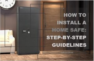 How to Install a Home Safe Step-By-Step Guidelines