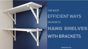 The Most Efficient Ways on How to Hang Shelves with Brackets