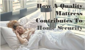 How A Quality Mattress Contributes To Home Security