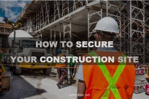 How To Secure Your Construction Site