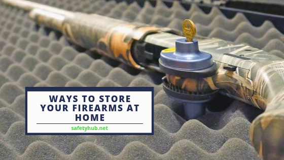 Ways to Store Your Firearms At Home