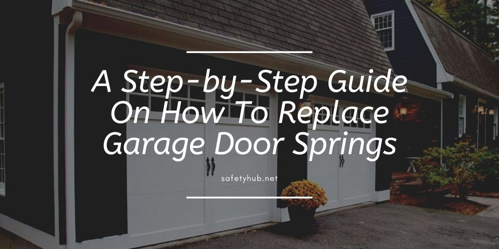 A Step-by-Step Guide On How To Replace Garage Door Springs