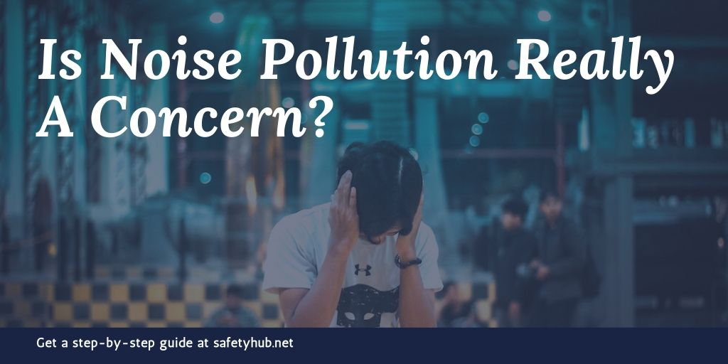Is Noise Pollution Really A Concern?