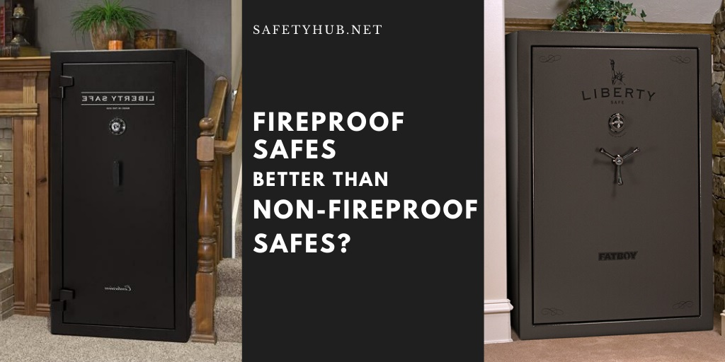 Are Fireproof Safes Better Than Non-fire Proof Safes_