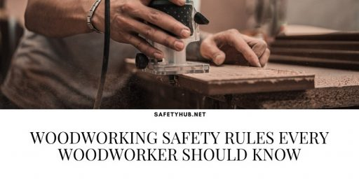 Woodworking Safety Rules Every Woodworker Should Know