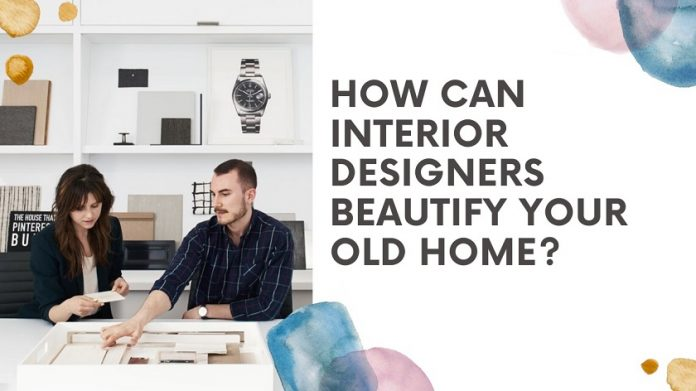 How Can Interior Designers Beautify Your Old Home_