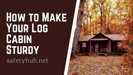 How to Make Your Log Cabin Sturdy feature