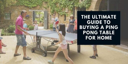 The Ultimate Guide To Buying A Ping Pong Table For Home