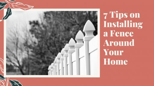 7 Tips on Installing a Fence Around Your Home