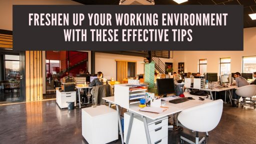 Freshen Up Your Working Environment With These Effective Tips
