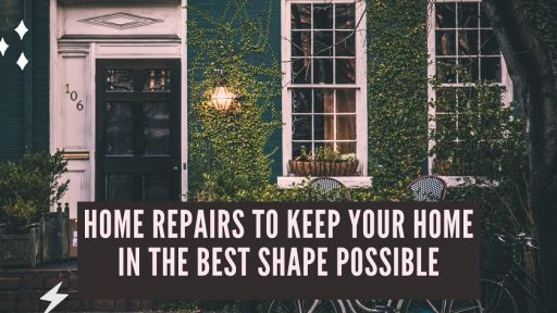 Home Repairs To Keep Your Home In The Best Shape Possible