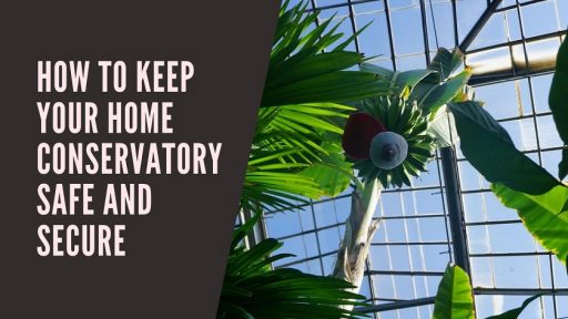 How To Keep Your Home Conservatory Safe and Secure
