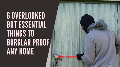 6 Overlooked But Essential Things to Burglar Proof Any Home