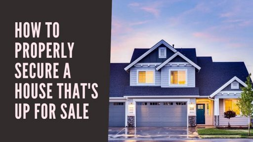 How to Properly Secure a House That's Up for Sale 1 (2)