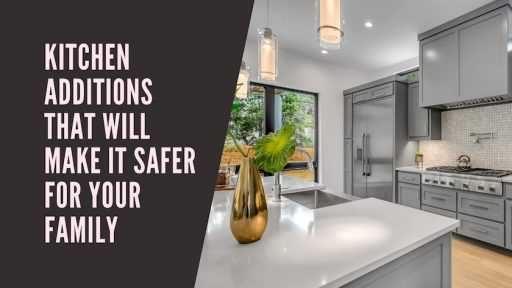 Kitchen Additions That Will Make It Safer For Your Family