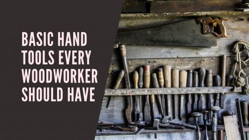 Basic Hand Tools Every Woodworker Should Have