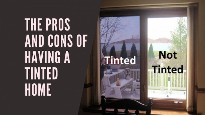 The Pros and Cons of Having a Tinted Home