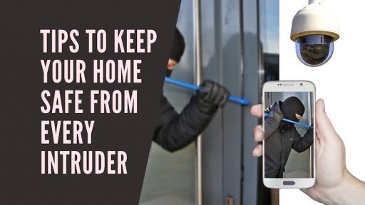 Tips to Keep Your Home Safe from Every Intruder