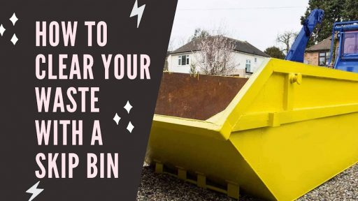 How To Clear Your Waste With A Skip Bin