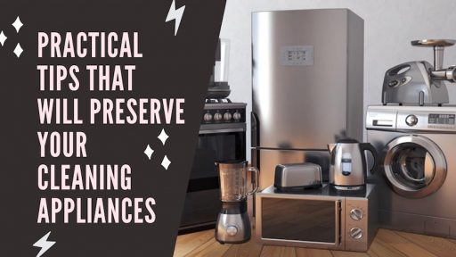 Practical Tips That Will Preserve Your Cleaning Appliances At Home