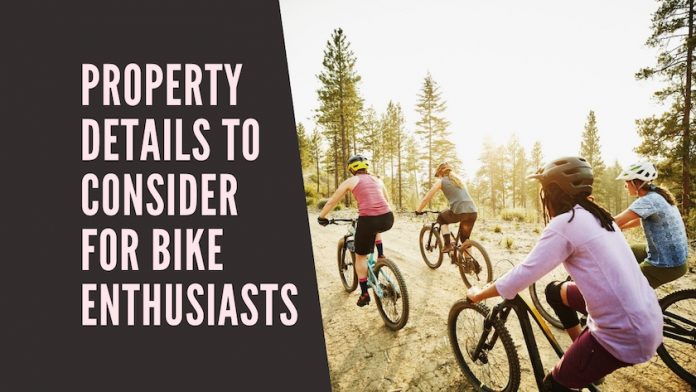 Property Details To Consider For Bike Enthusiasts
