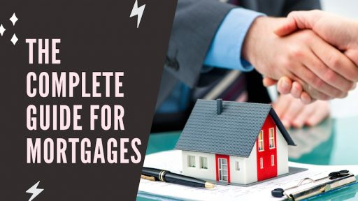 The Complete Guide For Mortgages