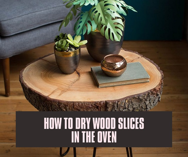How to Dry Wood Slices in the Oven