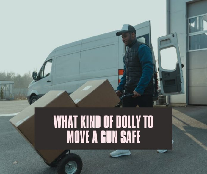 What Kind Of Dolly To Move A Gun Safe